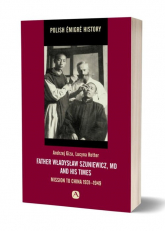 Father Władysław Szuniewicz, MD and his times Mission to China 1931-1949 - Giza Andrzej, Rotter Lucyna | mała okładka