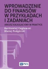 Wprowadzenie do finansów w przykładach i zadaniach Arkusz kalkulacyjny w praktyce - Cegłowski Bartłomiej, Podgórski Błażej   mała okładka