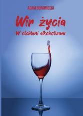 Wir życia. W otchłani alkoholizmu - Adam Borowiecki | mała okładka