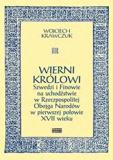 Wierni królowi Szwedzi i Finowie na uchodźstwie w Rzeczpospolitej Obojga Narodów w pierwszej połowie XVII wieku - Wojciech Krawczuk   mała okładka