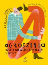 Ogłoszenia dzieci, niedzieci, stworzeń i rzeczy - Dorota Kassjanowicz   mała okładka