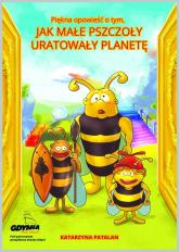 Piękna opowieść o tym jak małe pszczoły uratowały planetę - Katarzyna Patalan | mała okładka