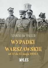 Wypadki warszawskie od 12 do 15 maja 1926 r. - Stanisław Haller | mała okładka