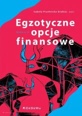 Egzotyczne opcje finansowe Systematyka, wycena, strategie - Izabela Pruchnicka-Grabias | mała okładka
