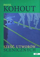 Sześć utworów scenicznych - Pavel Kohout | mała okładka