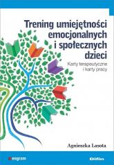 Trening umiejętności emocjonalnych i społecznych dzieci Karty terapeutyczne i karty pracy - Agnieszka Lasota | mała okładka