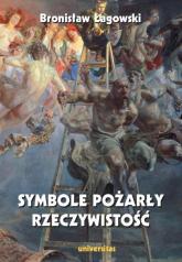 Symbole pożarły rzeczywistość - Bronisław Łagowski   mała okładka