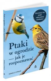 Ptaki w ogrodzie Jak je rozpoznawać - Daniela Strauss | mała okładka