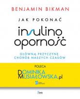 Jak pokonać insulinooporność, główną przyczynę chorób naszych czasów - Benjamin Bikman | mała okładka