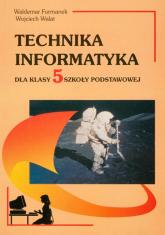 Technika Informatyka 5 Szkoła podstawowa - Furmanek Waldemar, Walat Wojciech | mała okładka