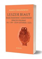 Leszek Biały książę krakowski i sandomierski Princeps Poloniae (ok. 1188 - 23/24 listopada 1227) - Marek Chrzanowski | mała okładka