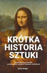 Krótka historia sztuki Kieszonkowy przewodnik po kierunkach, dziełach, tematach i technikach - Susie Hodge | mała okładka