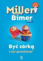 Być córką i nie zwariować - Miller Katarzyna, Bimer Anna | mała okładka