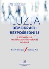 Iluzja demokracji bezpośredniej Z doświadczeń transformacji ustrojowej w Polsce - Nalewajko Ewa, Post Barbara   mała okładka
