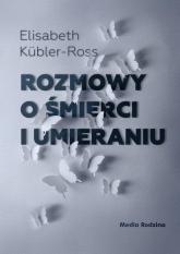 Rozmowy o śmierci i umieraniu - Elizabeth Kübler-Ross   mała okładka