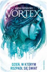 Vortex Dzień w którym rozpadł się świat - Anna Benning | mała okładka