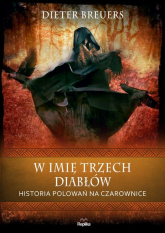 W imię trzech diabłów Historia polowań na czarownice - Dieter Breuers | mała okładka
