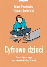 Cyfrowe dzieci Sztuka skutecznego porozumiewania się z dziećmi - Pawłowicz Beata, Srebnicki Tomasz | mała okładka