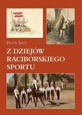 Z dziejów raciborskiego sportu - Piotr Sput | mała okładka