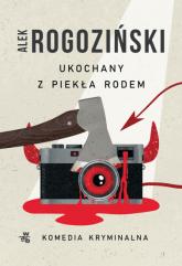 Ukochany z piekła rodem  - Alek Rogoziński   mała okładka