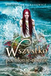 Wszystko pochłonie morze  - Magdalena Kubasiewicz | mała okładka