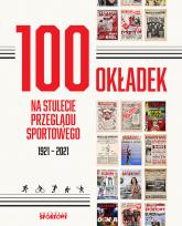 100 okładek na stulecie Przeglądu Sportowego 1921-2021 - Gębicz Bartosz, Piotrowski Cezary, Tyminski Rafał, Ufel Lech | mała okładka