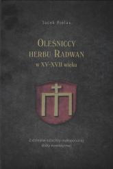 Oleśniccy herbu Radwan w XV-XVII wieku Z dziejów szlachty małopolskiej doby nowożytnej - Jacek Pielas   mała okładka