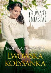 Dwa miasta Lwowska kołysanka - Monika Kowalska | mała okładka