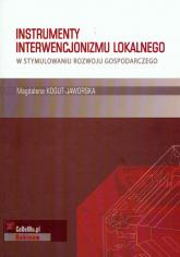 Instrumenty interwencjonizmu lokalnego w stymulowaniu rozwoju gospodarczego - Magdalena Kogut | mała okładka
