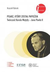 Pisarz który został papieżem Twórczość Karola Wojtyły - Jana Pawła II - Krzysztof Dybciak | mała okładka
