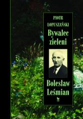 Bywalec zieleni Bolesław Leśmian - Piotr Łopuszański | mała okładka