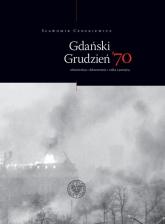 Gdański Grudzień '70 Rekonstrukcja – dokumentacja – walka z pamięcią - Śławomir Cenckiewicz | mała okładka