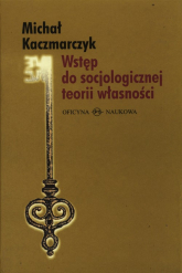 Wstęp do socjologicznej teorii własności - Michał Kaczmarczyk | mała okładka