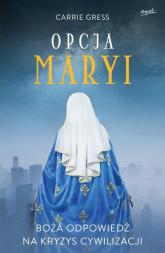 Opcja Maryi Boża odpowiedź na kryzys cywilizacji - Carrie Gress | mała okładka