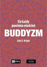 Buddyzm Co każdy powinien wiedzieć - Wright Dale S. | mała okładka