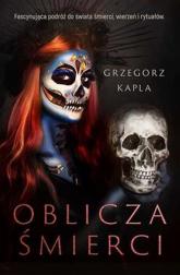 Oblicza śmierci - Grzegorz Kapla   mała okładka