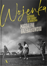 Wojenka O dzieciach, które dorosły bez ostrzeżenia - Magdalena Grzebałkowska | mała okładka