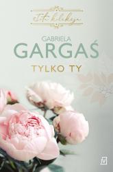 Tylko ty - Gabriela Gargaś | mała okładka