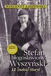 Stefan Błogosławiony Wyszyński 12 znaków Maryi - Wincenty Łaszewski | mała okładka