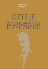 Dzieje wychowania fizycznego - Eugeniusz Piasecki | mała okładka