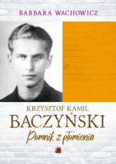 Krzysztof Kamil Baczyński Pomnik z płomienia - Barbara Wachowicz   mała okładka