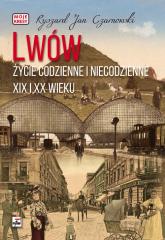 Lwów Życie codzienne i niecodzienne XIX i XX wieku - Czarnowski Ryszard Jan | mała okładka