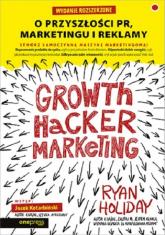 Growth Hacker Marketing O przyszłości PR, marketingu i reklamy - Ryan Holiday   mała okładka