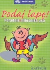 Podaj łapę poradnik miłośnika psa - Anna Tkaczyk | mała okładka
