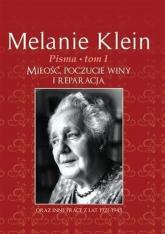 Pisma Tom 1 Miłość, poczucie winy i reparacja oraz inne prace z lat 1921-1945 - Melanie Klein | mała okładka