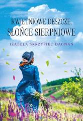 Kwietniowe deszcze, słońce sierpniowe - Izabela Skrzypiec-Dagnan | mała okładka