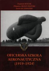 Oficerska szkoła aeronautyczna - Kozak Zygmunt, Moszumański Zbigniew, Szczepański Jacek | mała okładka