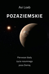 Pozaziemskie Pierwsze ślady życia rozumnego poza Ziemią - Avi Loeb | mała okładka