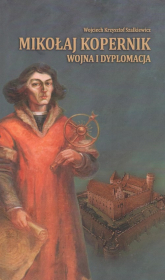 Mikołaj Kopernik wojna i dyplomacja - Szalkiewicz Wojciech Krzysztof | mała okładka