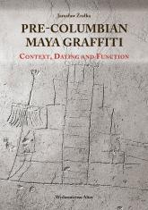 Pre-Columbian Maya Graffiti: Contex, Dating and Function - Jarosław Źrałka   mała okładka